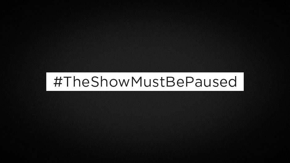 The Show Must Be Paused graphic on black background